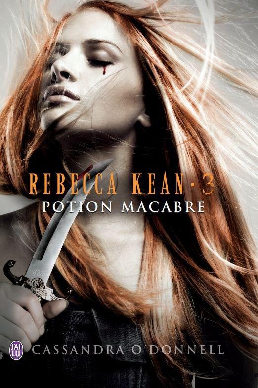Rebecca KEAN, Tome 3 : Potion Macabre - de Cassandra O'Donnell