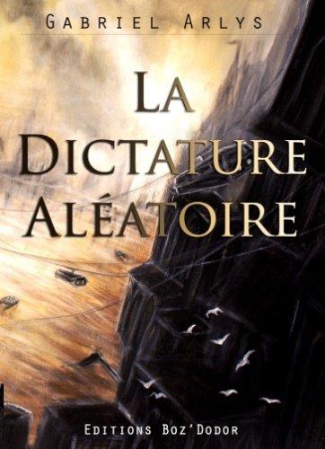 La dictature aléatoire, de Gabriel Arlys