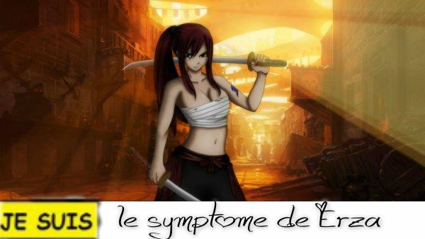 Je suis le symptôme de Erza ♥