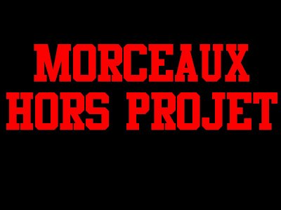 Morceaux Hors projet