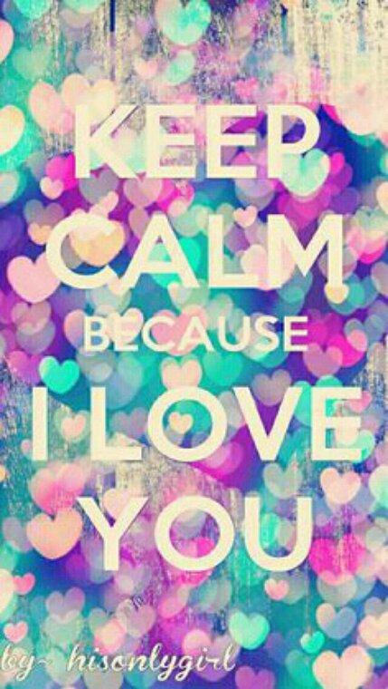 ❤ Keep Calm Because I Love You ❤