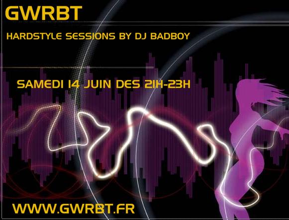 des 21h c'est sessions hardstyle sur vos web radios electro et hardstyle by dj badboy www.gwrbt.fr