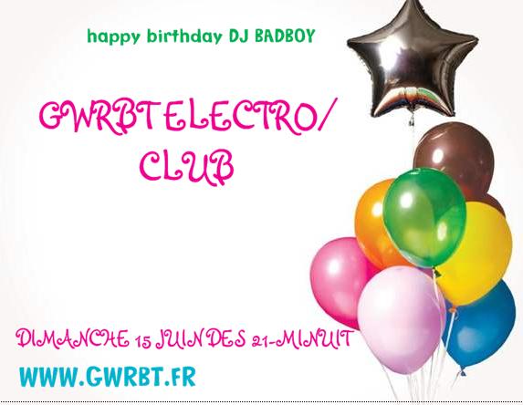 party soiree birthday DJ BADBOY EN LIVE DES 21H30 PETIT INTRO ARRIVER JUSTE AVANT www.gwrbt.fr