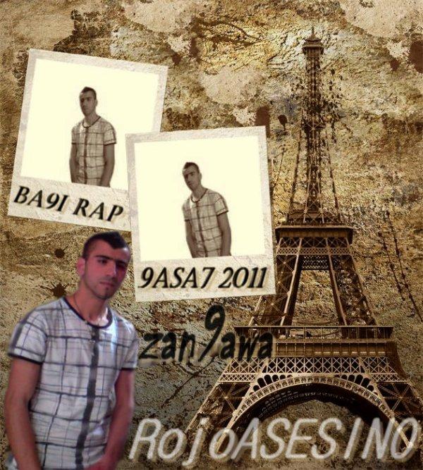 RojoASESINO  BA9I RAP 9ASA7  MAN 3ANDI WMN3AND  CLICK DYALI ZA9AWA  2011  L3ALAM DYANA MACHI GIR TETWAN