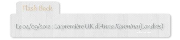#04.09.2012 - Flash Back - Première UK Anna Karenina