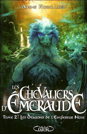 Les Chevaliers d'Émeraude T2 : Les Dragons de l'Empereur Noir - Anne Robillard