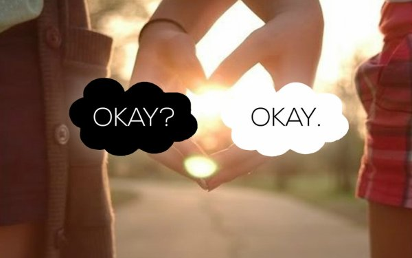 """Maybe 'Okay' will be our 'always'..."""