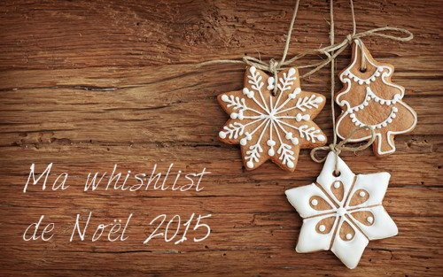 [FAVORIS n°2] Ma wishlist de Noël 2015