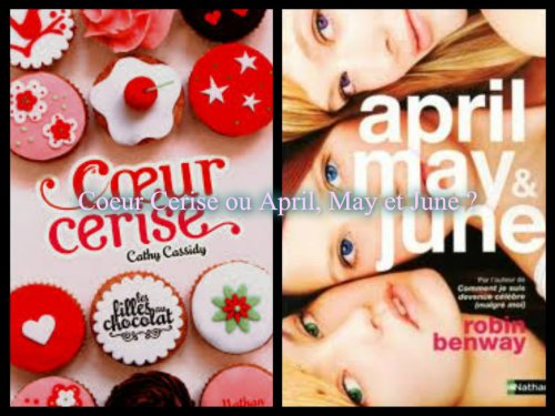 Coeur Cerise ou April, May et June ?