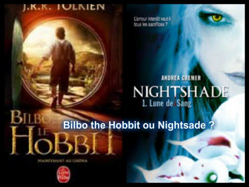 Bilbo the Hobbit ou Nightsade ?