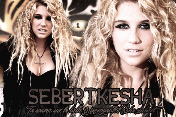 *SebertKesha.sky' , Ta source sur la belle & incroyable Ke$ha Sebert !  *
