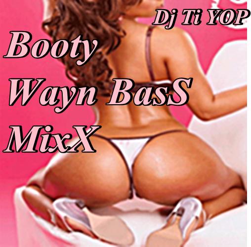 DJ TI YOP-BOOTY WAYN BASS MixX (2011)
