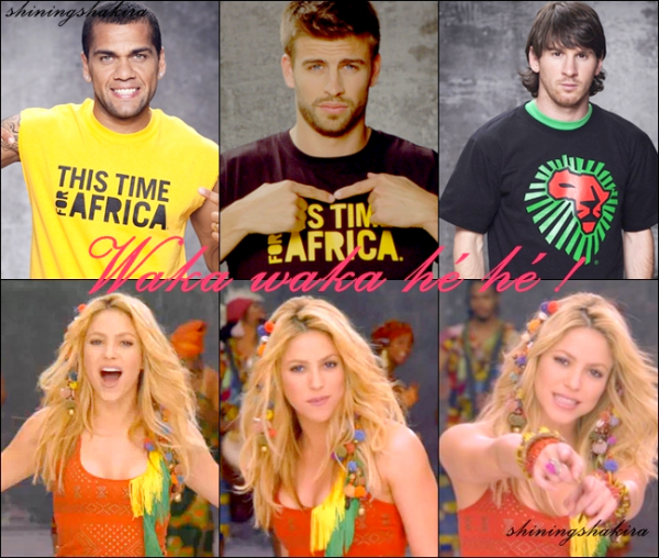 WAKA WAKA : La chanson officielle de La Coupe Du monde de Football en 2010, qui s'est déroulée en Afrique du Sud cette chanson a embelli mon été, le clip est juste super avec pleins d'images de foot, et Shakira était juste sublime! C'est là qu'elle a rencontré son amour Gérard, as-tu aimé?