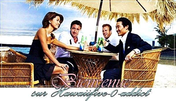 Bienvenue sur HawaiiFive-O-Addict