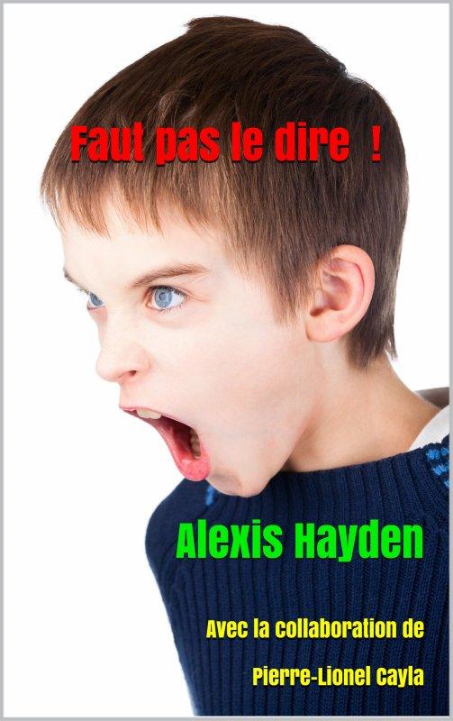 Dernier roman d'Alexis Hayden : Faut pas le dire !