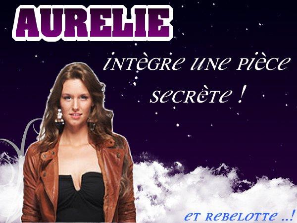 Aurélie intègre la pièce secrète !