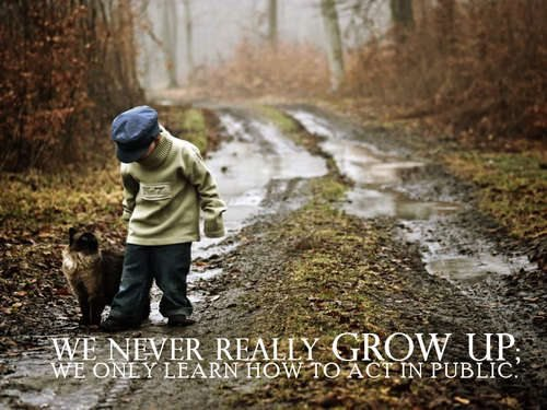 - Don't you ever grow up -