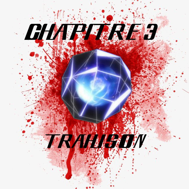 ♥ Chapitre 3 : Trahison. (en reconstruction)