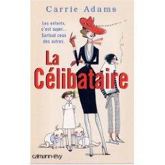 Critique littéraire: La Célibataire: les enfants, c'est super... surtout ceux des autres de Carrie Adams (par Annabelle)
