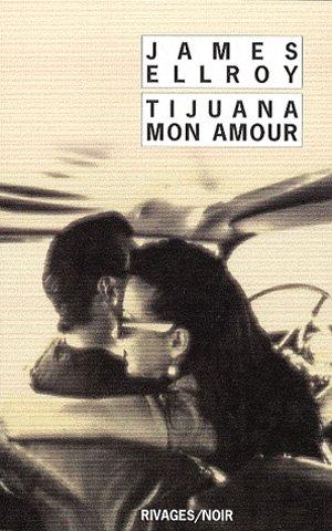 Critique littéraire (par Thomas) : Tijuana, mon Amour - James Ellroy