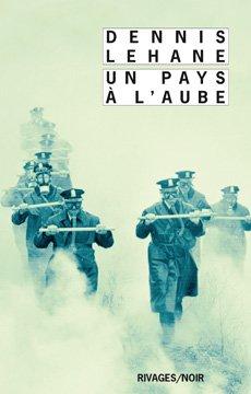 Critique littéraire (par Thomas) : Un Pays à l'Aube - Dennis Lehane