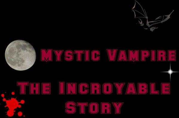 Mystic vampire : The incroyable story // Fiction basée sur la série et le spin-off