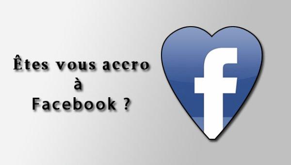 Comment Facebook vous rend totalement accro