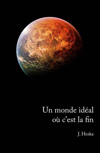 Un monde idéal où c'est la fin de J.Heska
