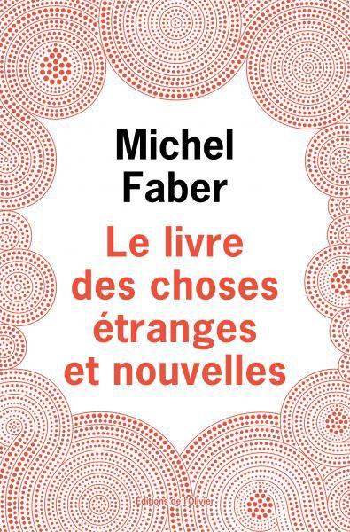 Le Livre des Choses Étranges et Nouvelles de Michel Faber