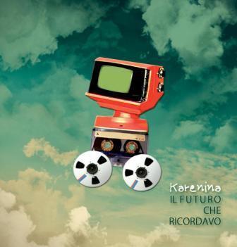 """Il 28 febbraio esce """"il futuro che ricordavo"""", nuovo disco dei Karenina: guarda il video su youtube"""