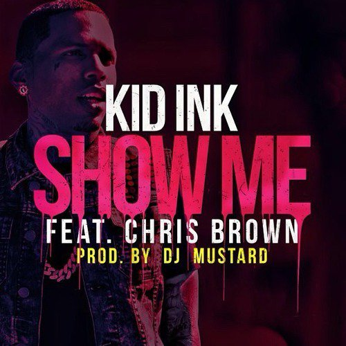 Kid Ink feat. Chris Brown - Show Me