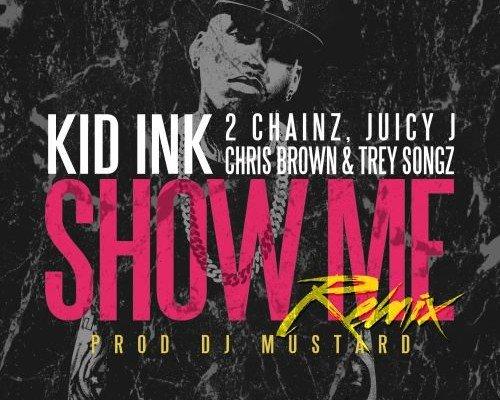 "Kid Ink – ""Show Me"" Feat. Juicy J, 2 Chainz, Trey Songz & Chris Brown (Remix)"
