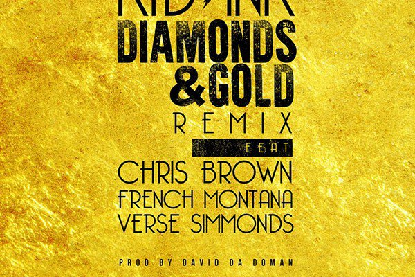 Kid Ink Feat. Chris Brown, French Montana & Verse Simmonds – 'Diamonds & Gold' (Remix)