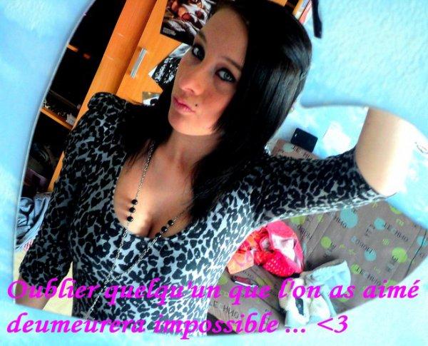 Oublier quelqu'un que l'on as aimer demeurera impossible ♥