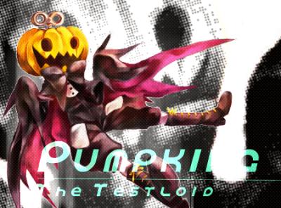 Pumpking the Testloid パンプキング・ザ・テストロイド