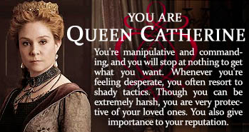 Reign : You are Queen Catherine :)