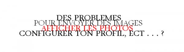 Des soucis pour envoyer vos images, afficher vos photos, configurer vos profils ?...