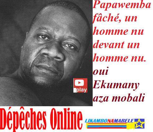 Papawemba fâché, maladroit mais sincère dans sa nudité