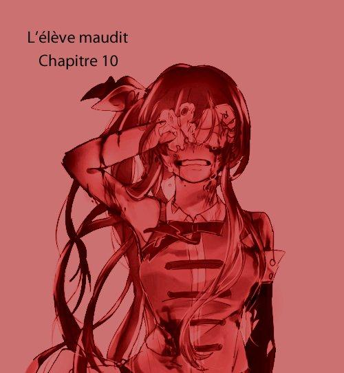 Fiction 2 : L'élève Maudit, chapitre 10 ( Ça y est, je craque! )