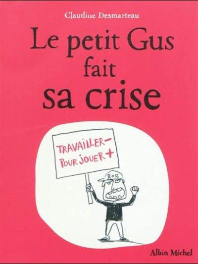 Le petit Gus fait sa crise ~ Claudine Desmarteau