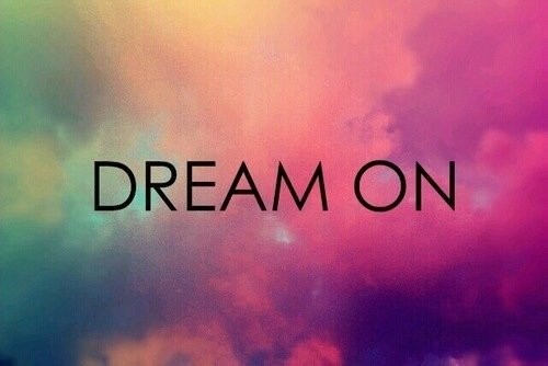 And Please,Dream On...