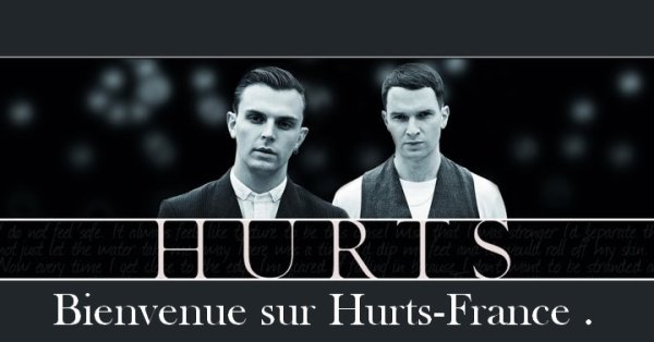 Bienvenue sur  Hurts-France le blog officiel du groupe Hurts .