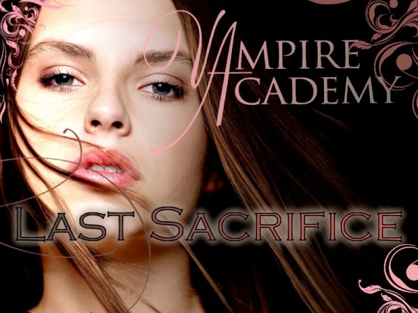 Vampire Academy Tome 6 : Last Sacrifice