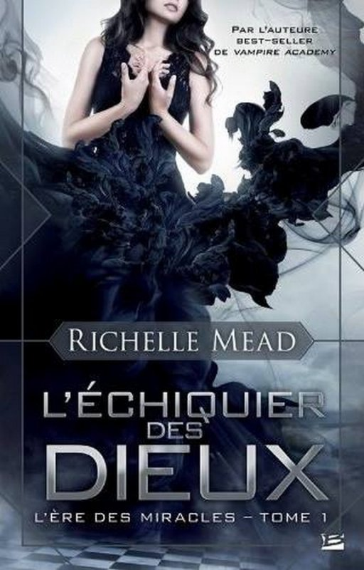 Présentation : L'ÈRE DES MIRACLES T.1 - L'ÉCHIQUIER DES DIEUX de Richelle Mead