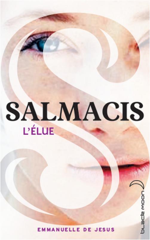 PRÉSENTATION : SALMACIS T.1 - L'ÉLUE d'Emmanuelle de Jesus (BLACK MOON)
