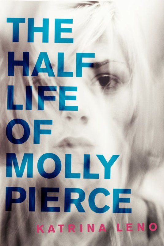 PRÉSENTATION : THE HALF LIFE OF MOLLY PIERCE de Katrina Leno