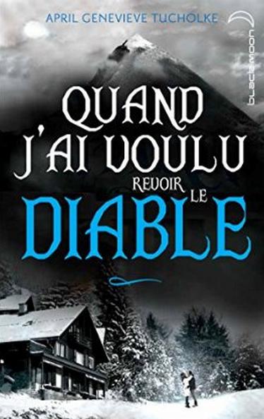 PRÉSENTATION : LE JOUR OÙ LE DIABLE M'A TROUVÉE T.2 - QUAND J'AI VOULU REVOIR LE DIABLE d'April Genevieve Tucholke