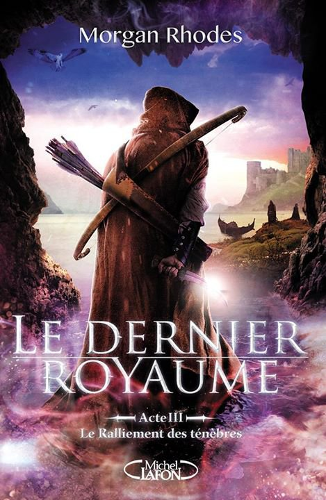 PRÉSENTATION : LE DERNIER ROYAUME T.3 - LE RALLIEMENT DES TÉNÈBRES de Morgan Rhodes