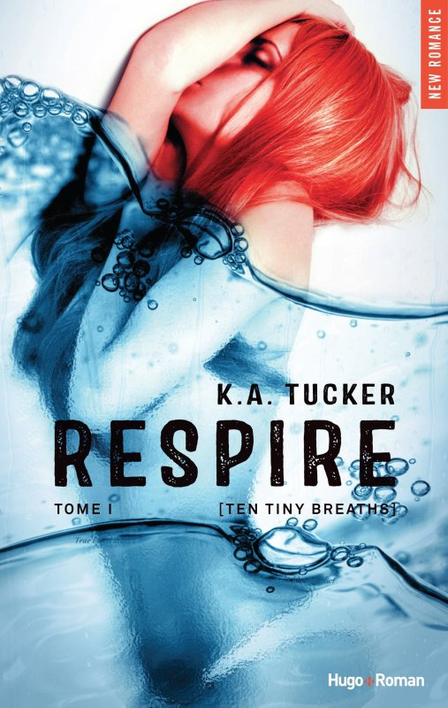 PRÉSENTATION : TEN TINY BREATHS T.1 - RESPIRE de K. A. Tucker