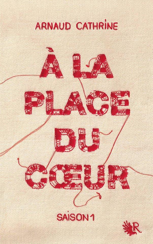 PRÉSENTATION : À LA PLACE DU C¼UR T.1 d'Arnaud Cathrine
